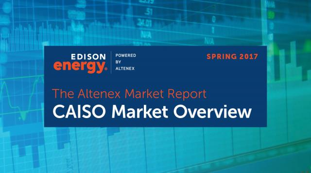 The Altenex Market Report – Spring 2017: CAISO Market Overview