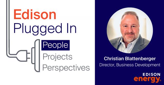 Edison Plugged In: Meet Christian Blattenberger, Director of Business Development