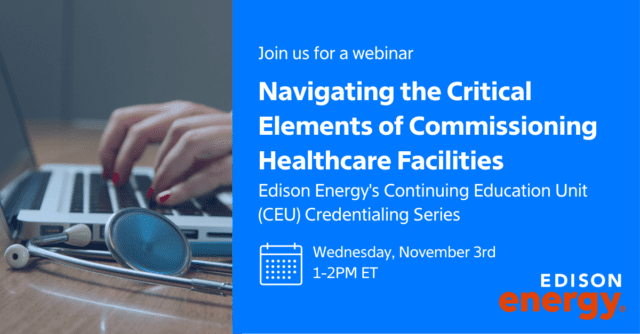 Webinar: CEU Credentialing Series: Navigating the Critical Elements of Commissioning Healthcare Facilities
